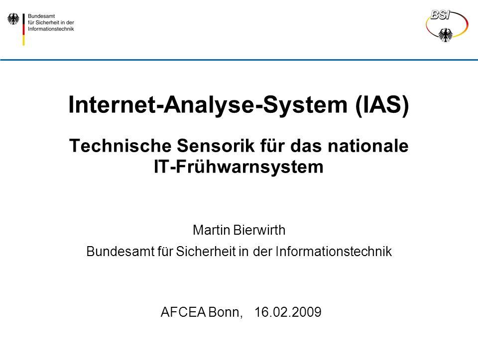Internet-Analyse-System (IAS) Technische Sensorik für das nationale IT-Frühwarnsystem Martin Bierwirth Bundesamt für Sicherheit in der Informationstec