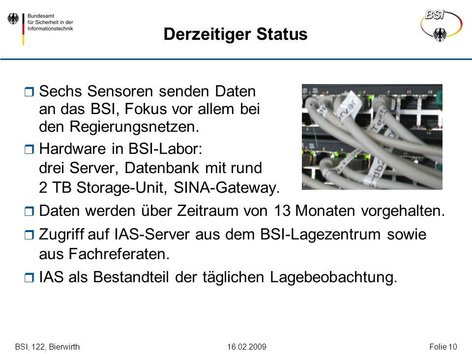 BSI, 122, Bierwirth 16.02.2009Folie 10 Derzeitiger Status Sechs Sensoren senden Daten an das BSI, Fokus vor allem bei den Regierungsnetzen. Hardware i