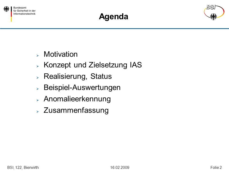 BSI, 122, Bierwirth 16.02.2009Folie 2 Agenda Motivation Konzept und Zielsetzung IAS Realisierung, Status Beispiel-Auswertungen Anomalieerkennung Zusam
