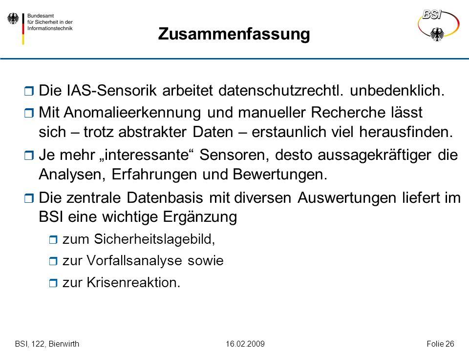 BSI, 122, Bierwirth 16.02.2009Folie 26 Zusammenfassung Die IAS-Sensorik arbeitet datenschutzrechtl. unbedenklich. Mit Anomalieerkennung und manueller