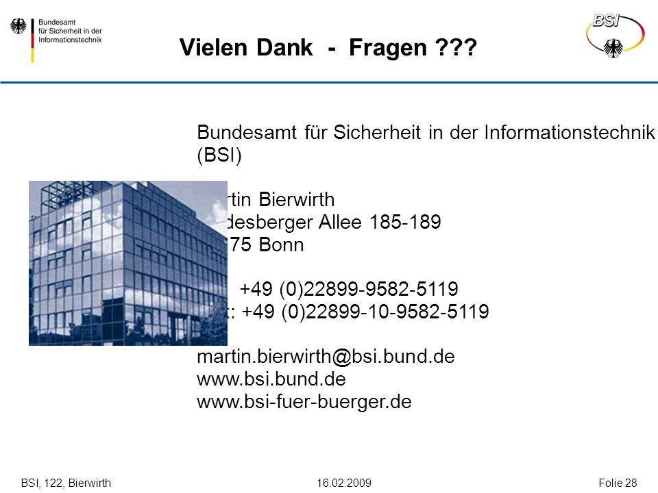 BSI, 122, Bierwirth 16.02.2009Folie 28 Vielen Dank - Fragen ??? Bundesamt für Sicherheit in der Informationstechnik (BSI) Martin Bierwirth Godesberger