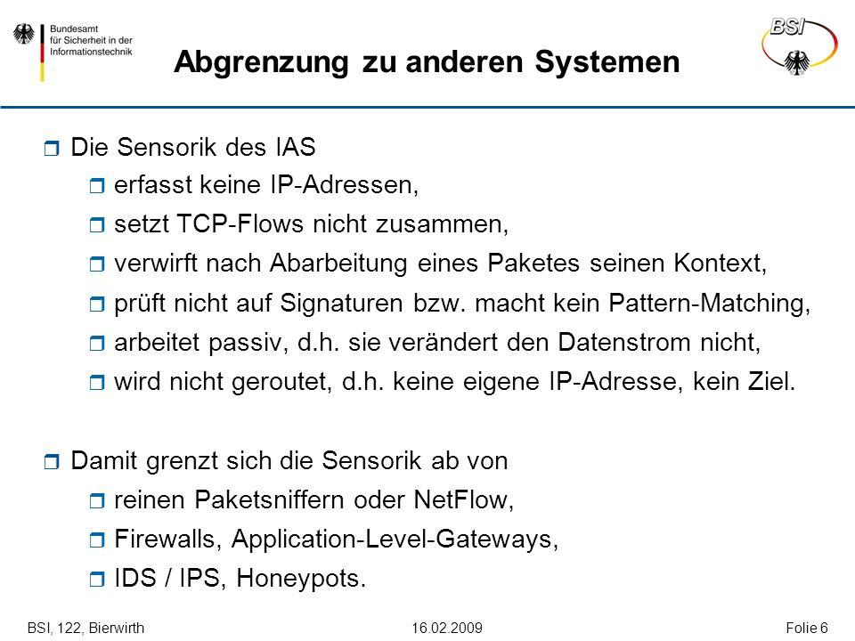 BSI, 122, Bierwirth 16.02.2009Folie 6 Die Sensorik des IAS erfasst keine IP-Adressen, setzt TCP-Flows nicht zusammen, verwirft nach Abarbeitung eines