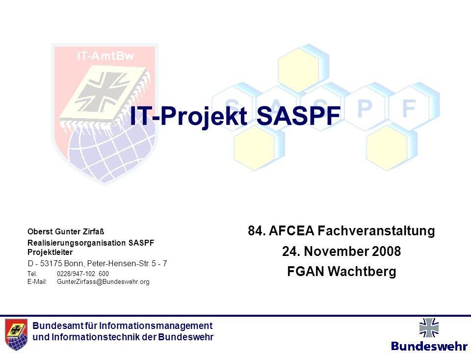 Bundesamt für Informationsmanagement und Informationstechnik der Bundeswehr IT-Projekt SASPF Oberst Gunter Zirfaß Realisierungsorganisation SASPF Proj