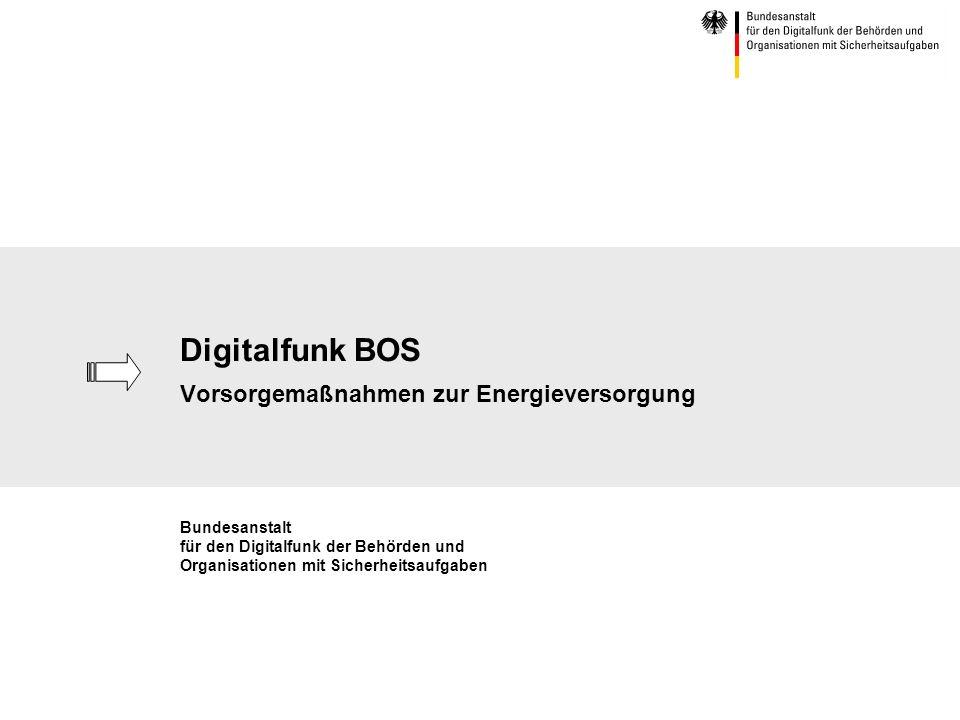 Digitalfunk BOS Vorsorgemaßnahmen zur Energieversorgung Bundesanstalt für den Digitalfunk der Behörden und Organisationen mit Sicherheitsaufgaben