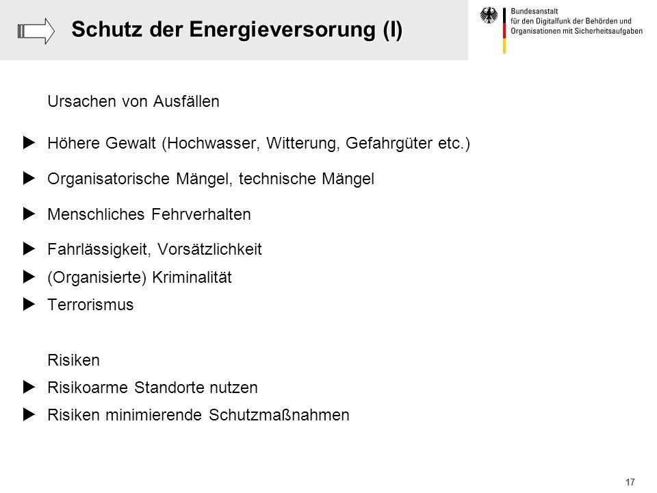 17 Schutz der Energieversorung (I) Ursachen von Ausfällen Höhere Gewalt (Hochwasser, Witterung, Gefahrgüter etc.) Organisatorische Mängel, technische