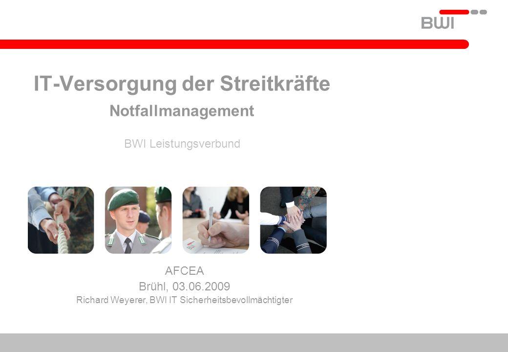 IT-Versorgung der Streitkräfte Notfallmanagement BWI Leistungsverbund AFCEA Brühl, 03.06.2009 Richard Weyerer, BWI IT Sicherheitsbevollmächtigter