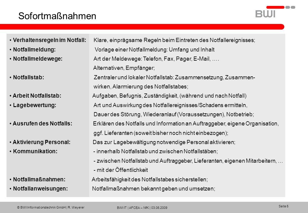 BWI IT | AFCEA – NfK | 03.06.2009 © BWI Informationstechnik GmbH | R. Weyerer Seite 5 Sofortmaßnahmen Verhaltensregeln im Notfall: Klare, einprägsame
