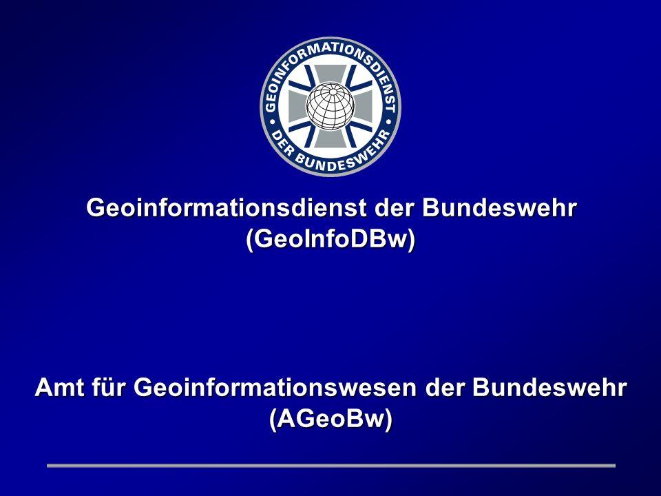 Geoinformationsdienst der Bundeswehr (GeoInfoDBw) Amt für Geoinformationswesen der Bundeswehr (AGeoBw)