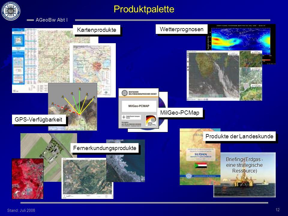 Stand: Juli 2008 AGeoBw Abt I 12 Fernerkundungsprodukte MilGeo-PCMap Briefing (Erdgas - eine strategische Ressource) Kartenprodukte Wetterprognosen GP