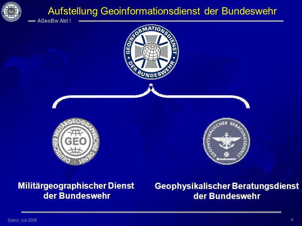 Stand: Juli 2008 AGeoBw Abt I 4 Aufstellung Geoinformationsdienst der Bundeswehr Militärgeographischer Dienst der Bundeswehr Geophysikalischer Beratun