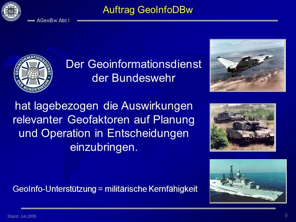 Stand: Juli 2008 AGeoBw Abt I 5 Der Geoinformationsdienst der Bundeswehr hat lagebezogen die Auswirkungen relevanter Geofaktoren auf Planung und Opera