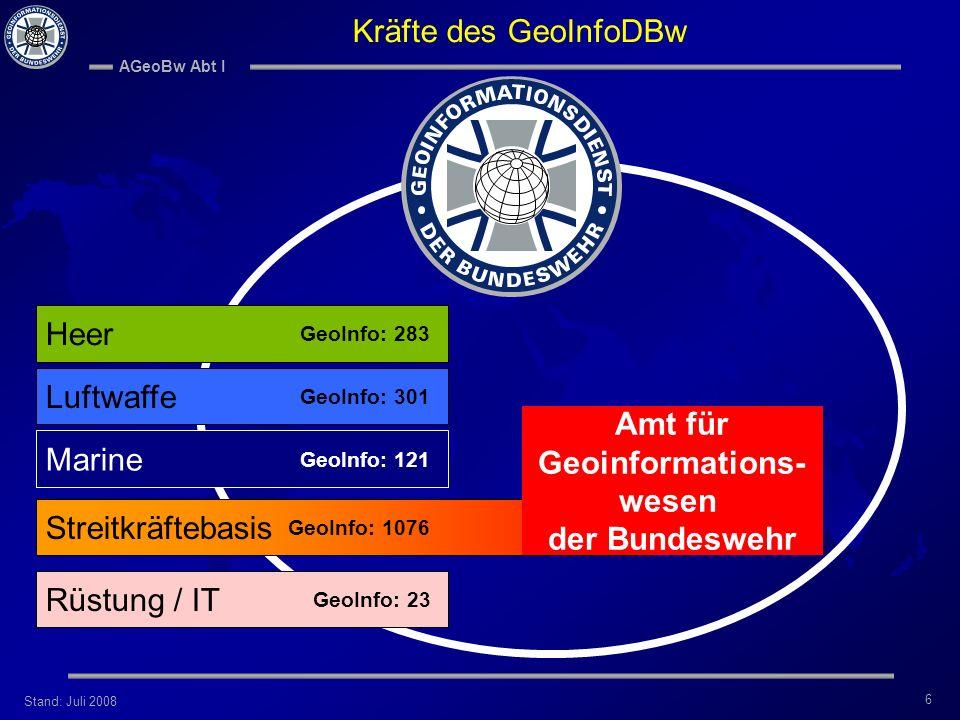 Stand: Juli 2008 AGeoBw Abt I 6 Heer Luftwaffe Marine Streitkräftebasis Rüstung / IT GeoInfo: 301 GeoInfo: 283 GeoInfo: 121 GeoInfo: 1076 GeoInfo: 23