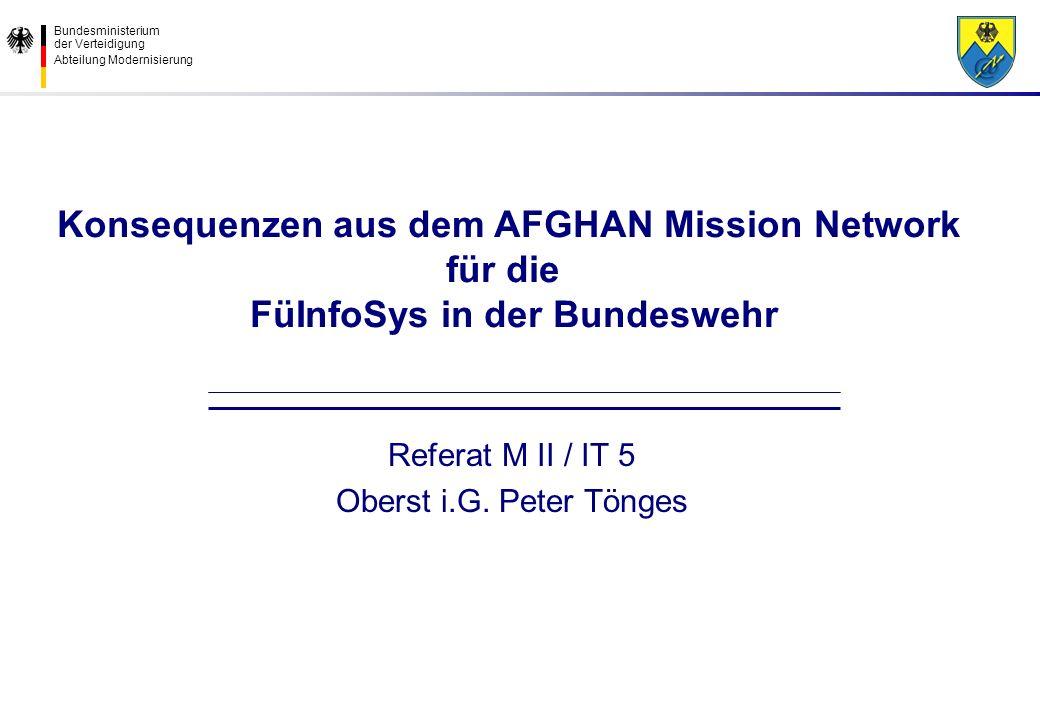 Bundesministerium der Verteidigung Abteilung Modernisierung Konsequenzen aus dem AFGHAN Mission Network für die FüInfoSys in der Bundeswehr Referat M