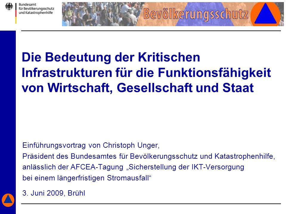 Die Bedeutung der Kritischen Infrastrukturen für die Funktionsfähigkeit von Wirtschaft, Gesellschaft und Staat Einführungsvortrag von Christoph Unger,