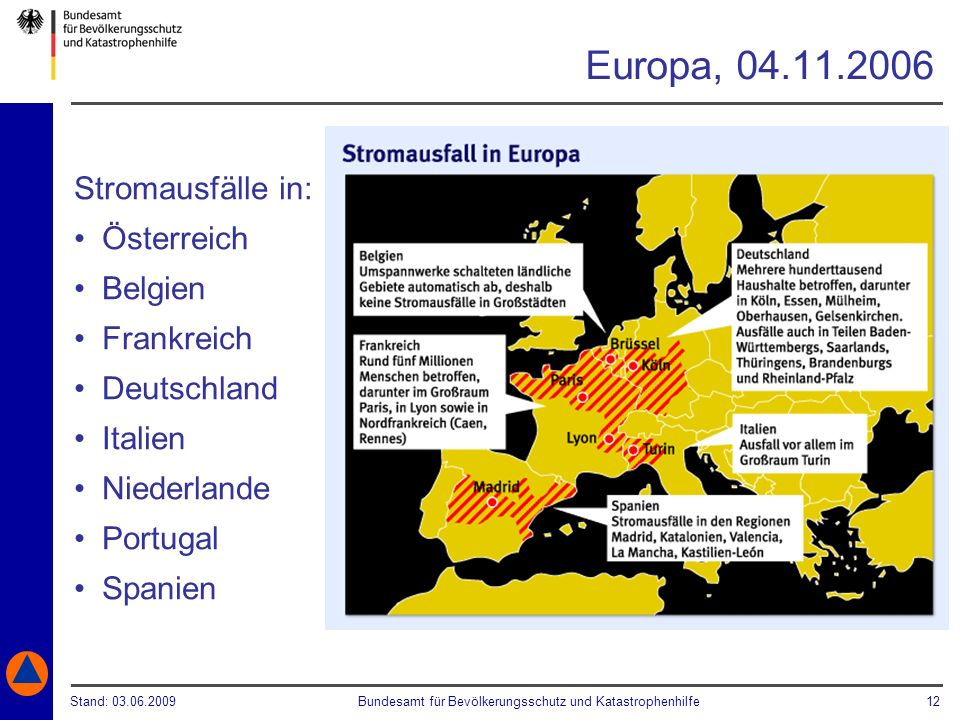 Stand: 03.06.2009Bundesamt für Bevölkerungsschutz und Katastrophenhilfe 12 Europa, 04.11.2006 Stromausfälle in: Österreich Belgien Frankreich Deutschl