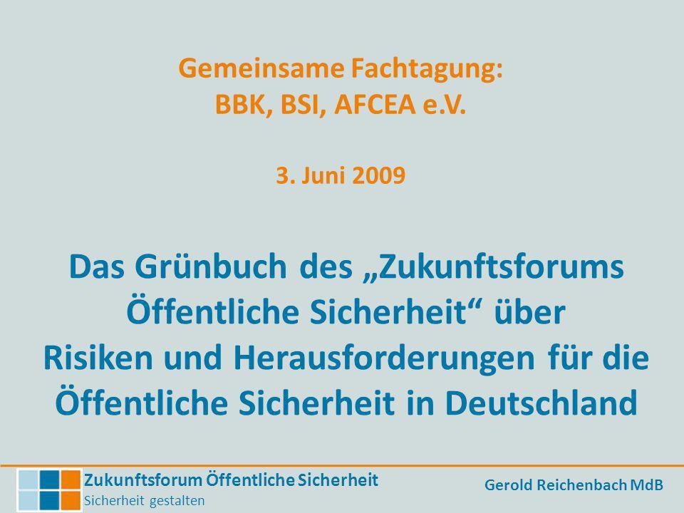 Zukunftsforum Öffentliche Sicherheit Sicherheit gestalten Gerold Reichenbach MdB Gemeinsame Fachtagung: BBK, BSI, AFCEA e.V. 3. Juni 2009 Das Grünbuch