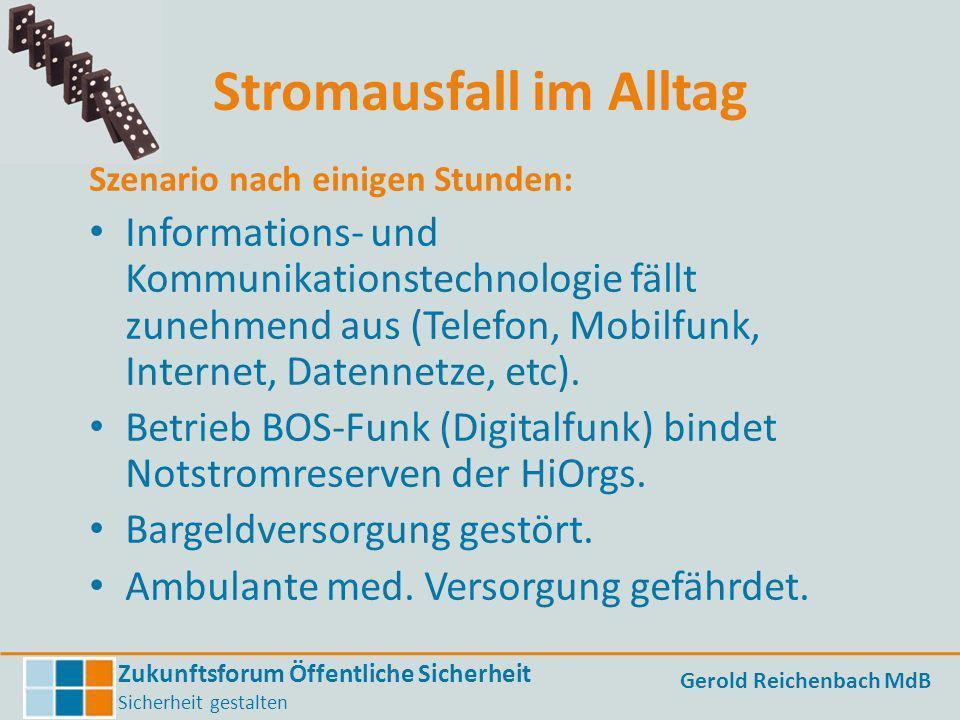 Zukunftsforum Öffentliche Sicherheit Sicherheit gestalten Gerold Reichenbach MdB Stromausfall im Alltag Szenario nach einigen Stunden: Informations- u