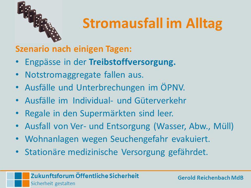 Zukunftsforum Öffentliche Sicherheit Sicherheit gestalten Gerold Reichenbach MdB Stromausfall im Alltag Szenario nach einigen Tagen: Engpässe in der T