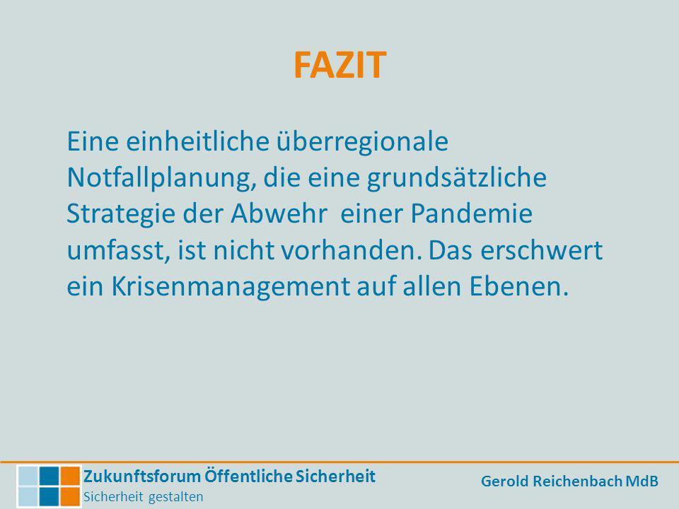 Zukunftsforum Öffentliche Sicherheit Sicherheit gestalten Gerold Reichenbach MdB FAZIT Eine einheitliche überregionale Notfallplanung, die eine grunds