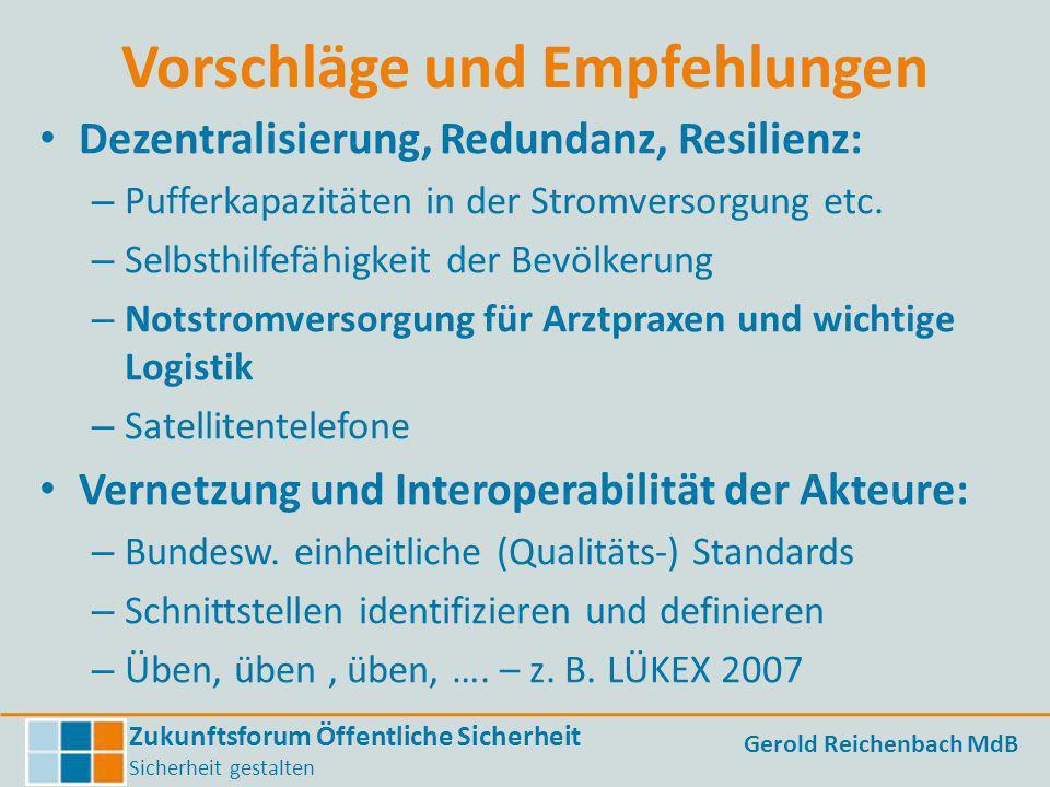 Zukunftsforum Öffentliche Sicherheit Sicherheit gestalten Gerold Reichenbach MdB Vorschläge und Empfehlungen Dezentralisierung, Redundanz, Resilienz: