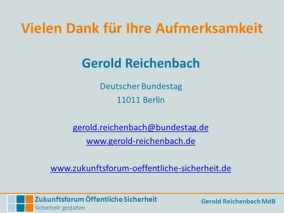 Zukunftsforum Öffentliche Sicherheit Sicherheit gestalten Gerold Reichenbach MdB Vielen Dank für Ihre Aufmerksamkeit Gerold Reichenbach Deutscher Bund
