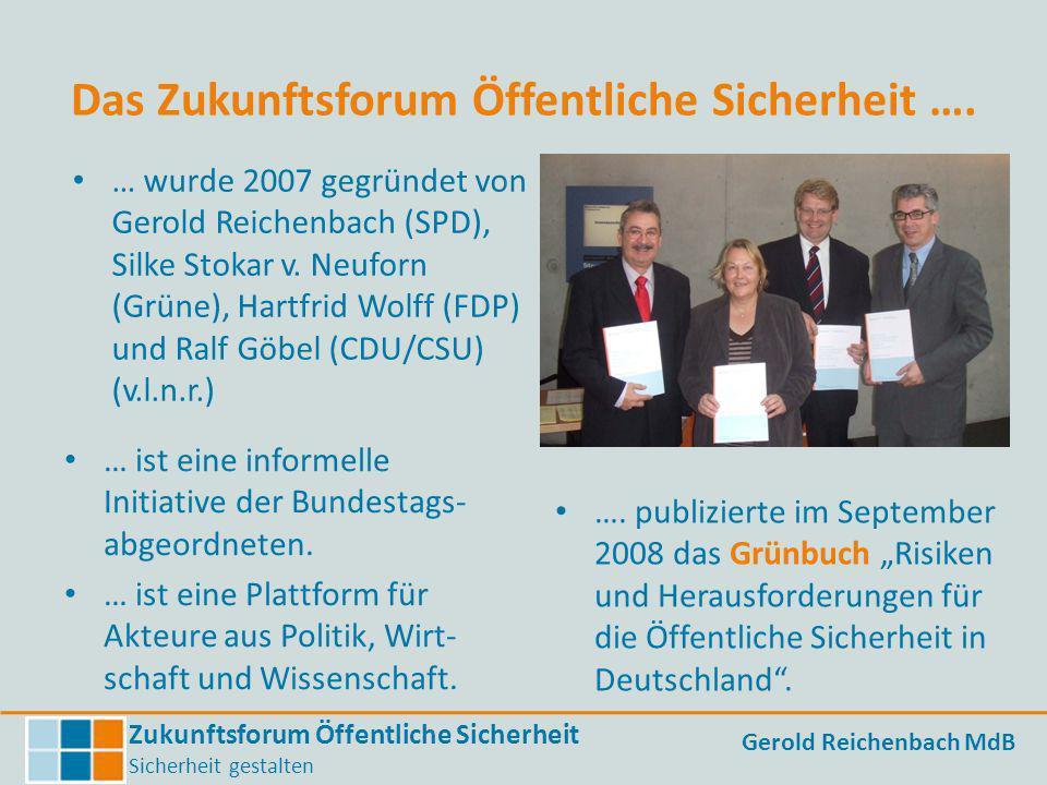 Zukunftsforum Öffentliche Sicherheit Sicherheit gestalten Gerold Reichenbach MdB Das Zukunftsforum Öffentliche Sicherheit …. … wurde 2007 gegründet vo