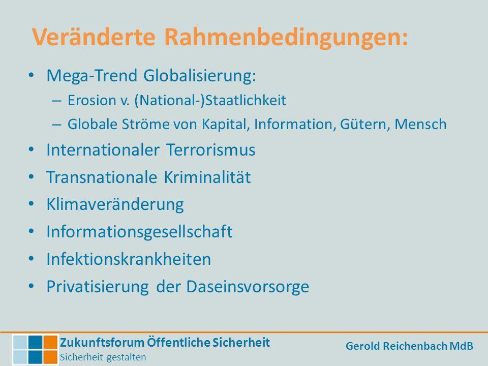 Zukunftsforum Öffentliche Sicherheit Sicherheit gestalten Gerold Reichenbach MdB Neue Qualität der Risiken Hoher Vernetzungsgrad – (Meta-)Datenströme, Energieversorgung wie Personen- und Güterverkehr, Migration, Tourismus….