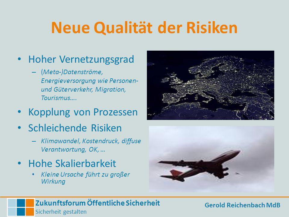 Zukunftsforum Öffentliche Sicherheit Sicherheit gestalten Gerold Reichenbach MdB Neue Qualität der Risiken Hoher Vernetzungsgrad – (Meta-)Datenströme,