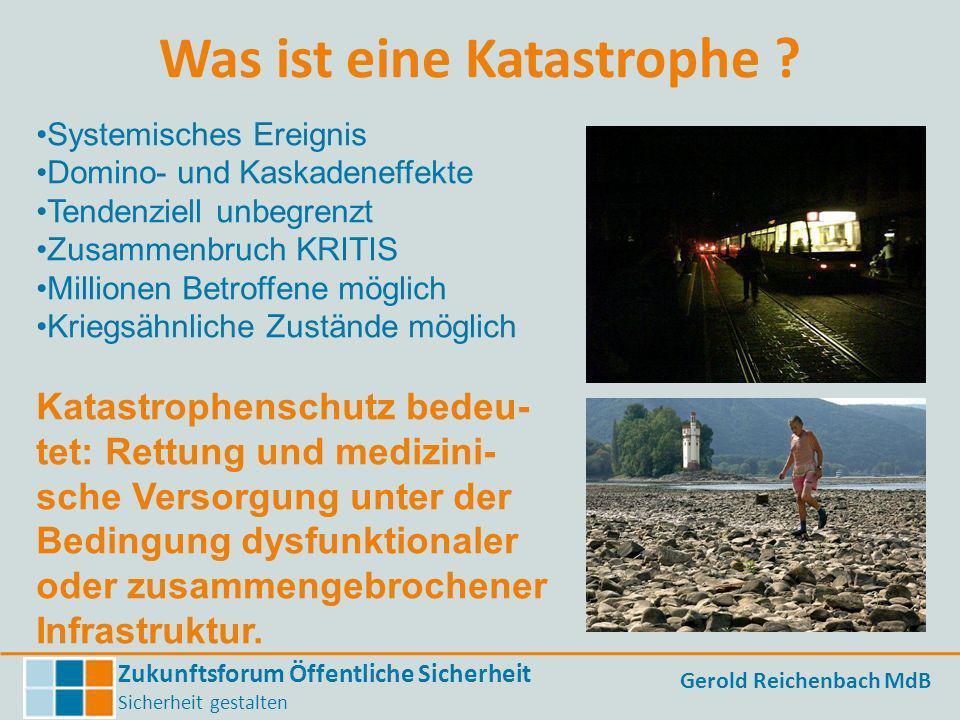 Zukunftsforum Öffentliche Sicherheit Sicherheit gestalten Gerold Reichenbach MdB Was ist eine Katastrophe ? Systemisches Ereignis Domino- und Kaskaden