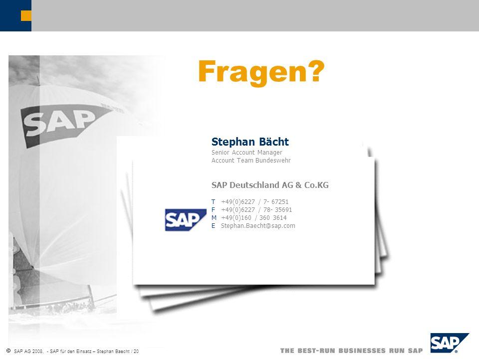 SAP AG 2008, - SAP für den Einsatz – Stephan Baecht / 20 Stephan Bächt Senior Account Manager Account Team Bundeswehr SAP Deutschland AG & Co.KG T+49(