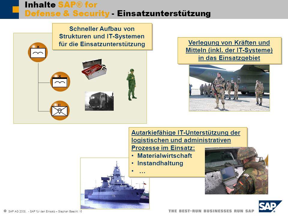 SAP AG 2008, - SAP für den Einsatz – Stephan Baecht / 6 Inhalte SAP® for Defense & Security - Einsatzunterstützung Schneller Aufbau von Strukturen und