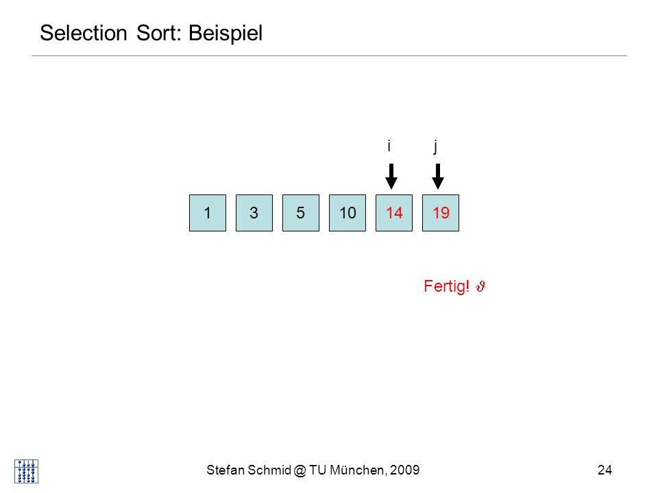 Stefan Schmid @ TU München, 200925 Insertion Sort: Beispiel 510131419 ij j Element kleiner als j+1 Element => weiter Prinzip: Für immer grössere i, lasse i-tes Element runterblubbern, soweit bis Nachfolger kleiner => alles links von i ist sortiert.