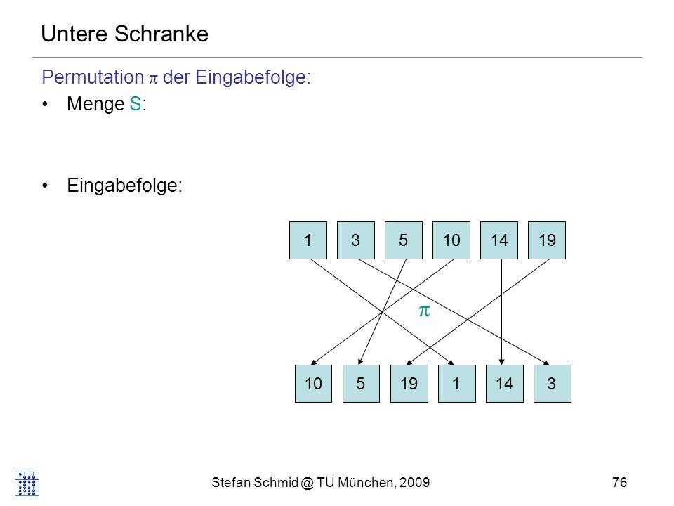 Stefan Schmid @ TU München, 200977 Untere Schranke Wenn der Algorithmus sortieren kann, kann er auch die Permutation ausgeben (u.u.).