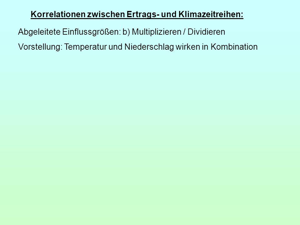 Korrelationen zwischen Ertrags- und Klimazeitreihen: Abgeleitete Einflussgrößen: b) Multiplizieren / Dividieren Vorstellung: Temperatur und Niederschl
