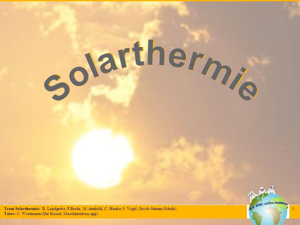 Team Solarthermie: D. Landgrebe, F.Brede, M. Arnhold, C. Hanke, S. Vogel (Jacob-Grimm-Schule) Tutor: C. Woermann (Uni Kassel, Maschinenbau, upp) 1