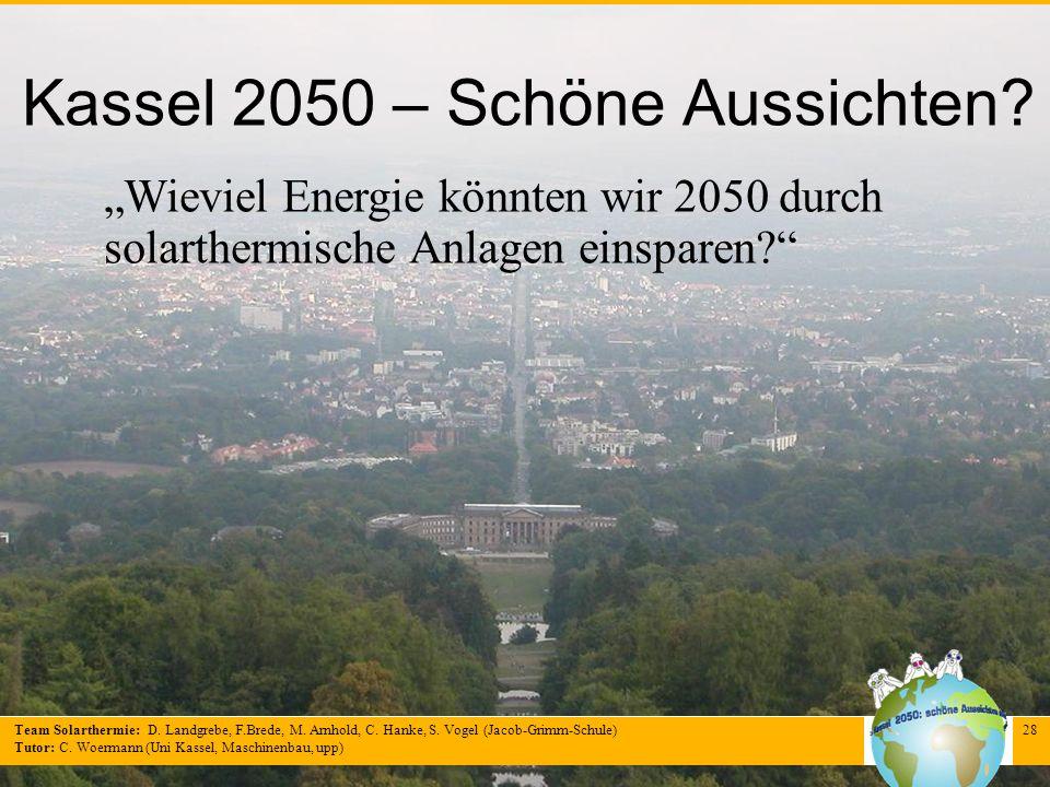 Team Solarthermie: D. Landgrebe, F.Brede, M. Arnhold, C. Hanke, S. Vogel (Jacob-Grimm-Schule) Tutor: C. Woermann (Uni Kassel, Maschinenbau, upp) 28 Ka