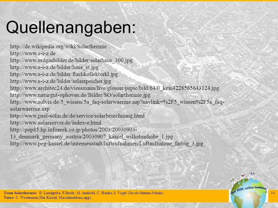 Team Solarthermie: D. Landgrebe, F.Brede, M. Arnhold, C. Hanke, S. Vogel (Jacob-Grimm-Schule) Tutor: C. Woermann (Uni Kassel, Maschinenbau, upp) 34 Qu