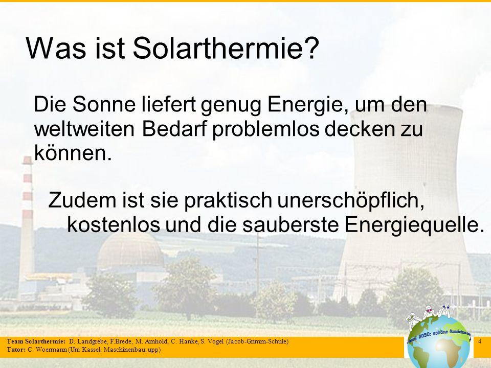 Team Solarthermie: D. Landgrebe, F.Brede, M. Arnhold, C. Hanke, S. Vogel (Jacob-Grimm-Schule) Tutor: C. Woermann (Uni Kassel, Maschinenbau, upp) 4 Was