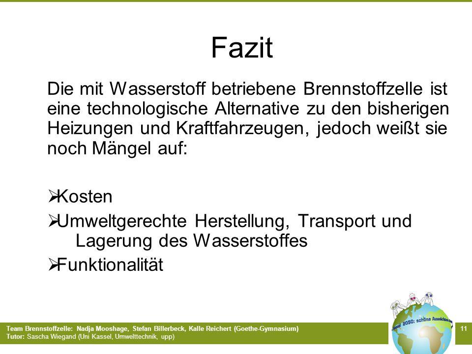 Team Brennstoffzelle: Nadja Mooshage, Stefan Billerbeck, Kalle Reichert (Goethe-Gymnasium) Tutor: Sascha Wiegand (Uni Kassel, Umwelttechnik, upp) 11 F