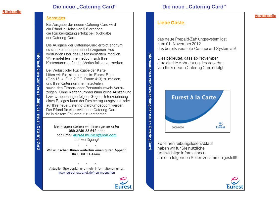 Informationen zur Verwendung der neuen Catering Card Bei Fragen stehen wir Ihnen gerne unter 089-3249 33 612 oder per Email eurest.munich@nsn.comeures