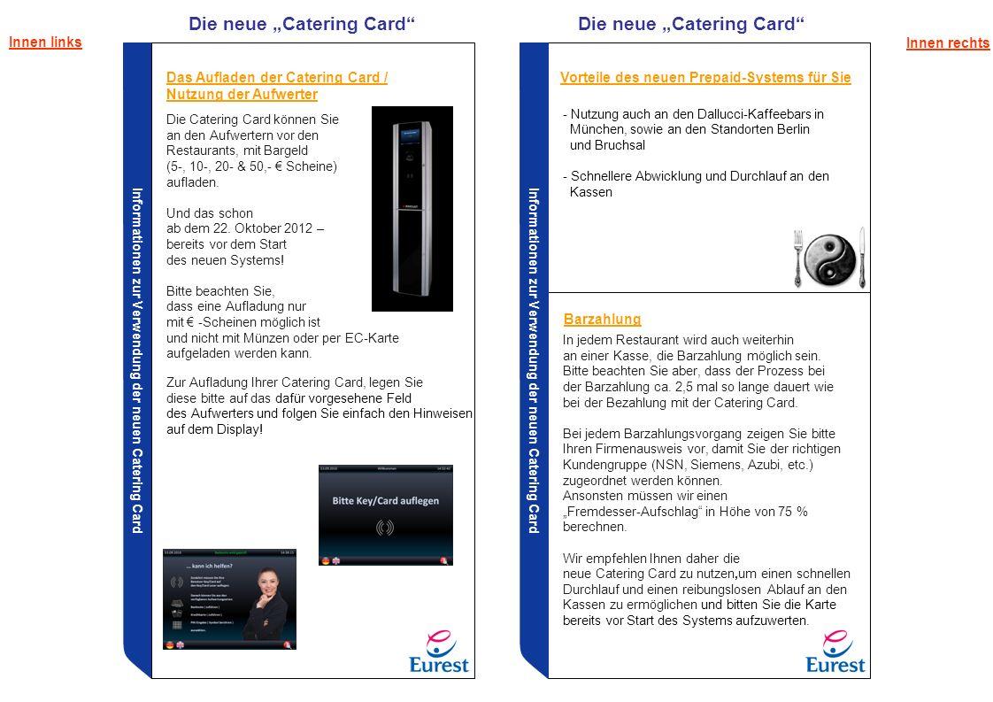Informationen zur Verwendung der neuen Catering Card Zur Aufladung Ihrer Catering Card, legen Sie diese bitte auf das dafür vorgesehene Feld des Aufwe