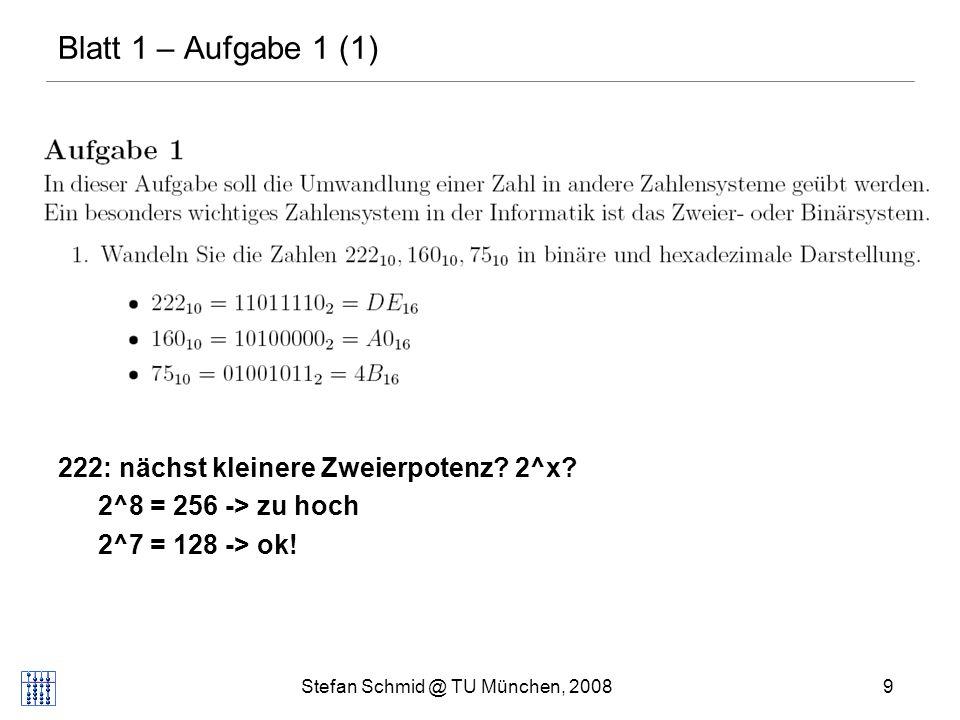 Stefan Schmid @ TU München, 20089 DISTRIBUTED COMPUTING Blatt 1 – Aufgabe 1 (1) 222: nächst kleinere Zweierpotenz? 2^x? 2^8 = 256 -> zu hoch 2^7 = 128