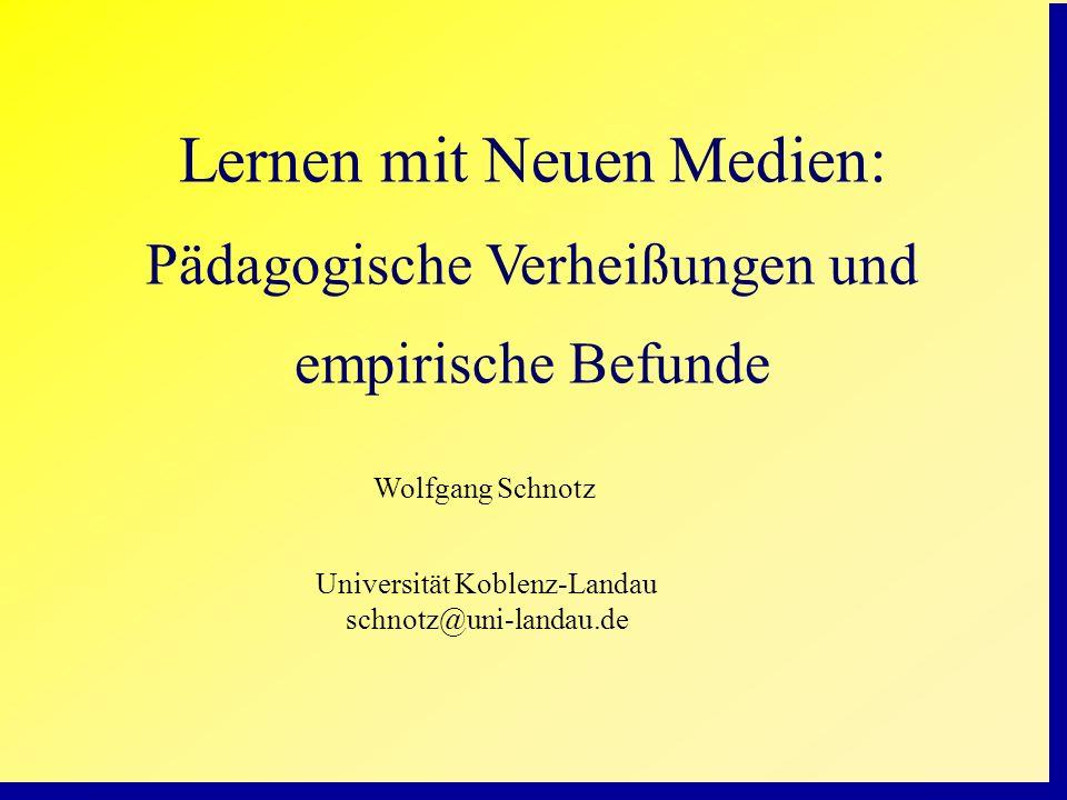 Lernen mit Neuen Medien: Pädagogische Verheißungen und empirische Befunde Wolfgang Schnotz Universität Koblenz-Landau schnotz@uni-landau.de
