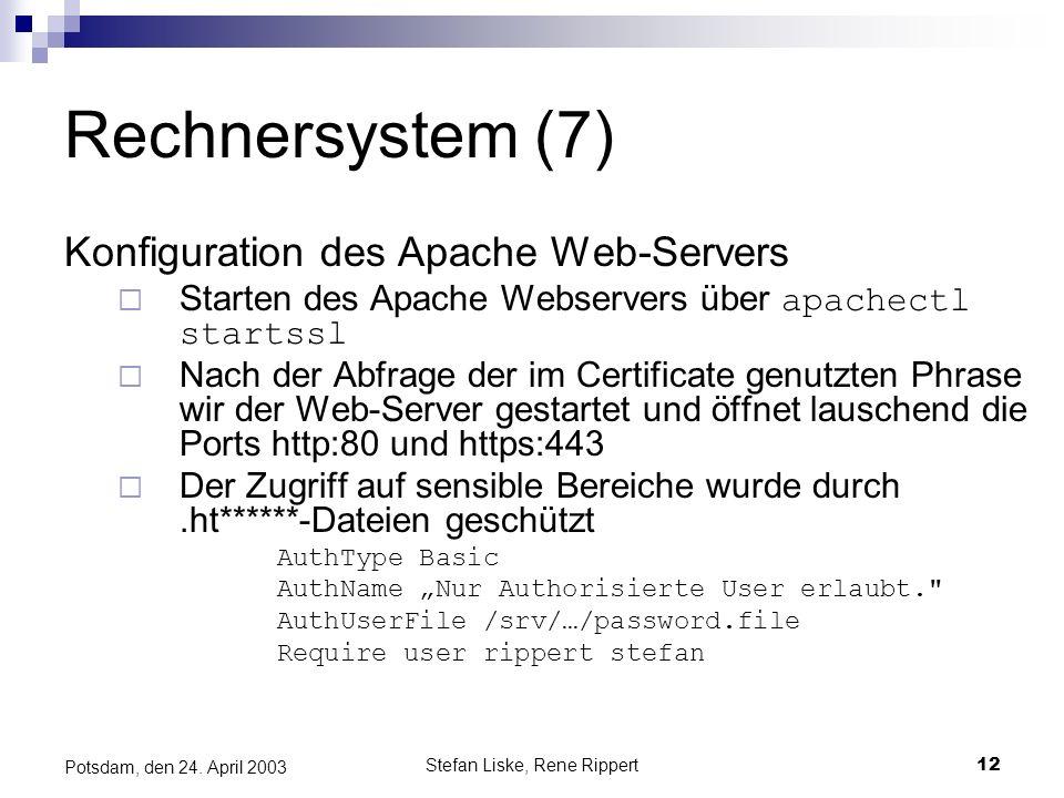 Stefan Liske, Rene Rippert12 Potsdam, den 24. April 2003 Rechnersystem (7) Konfiguration des Apache Web-Servers Starten des Apache Webservers über apa