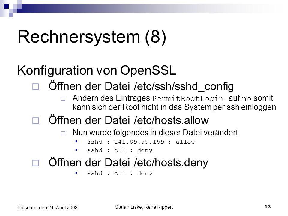 Stefan Liske, Rene Rippert13 Potsdam, den 24. April 2003 Rechnersystem (8) Konfiguration von OpenSSL Öffnen der Datei /etc/ssh/sshd_config Ändern des