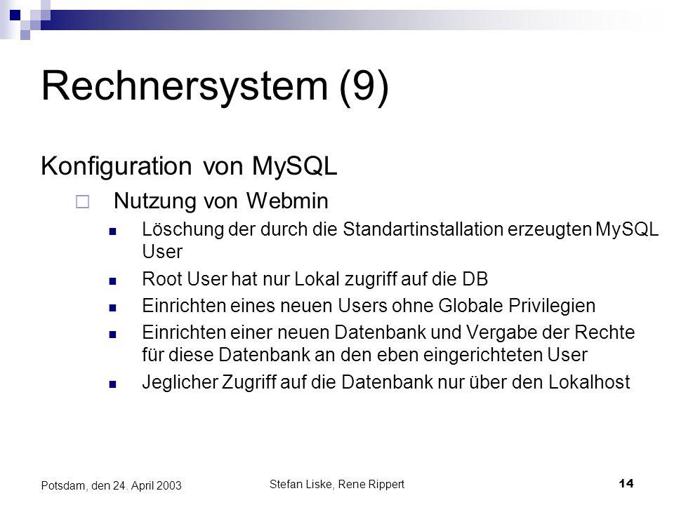 Stefan Liske, Rene Rippert14 Potsdam, den 24. April 2003 Rechnersystem (9) Konfiguration von MySQL Nutzung von Webmin Löschung der durch die Standarti
