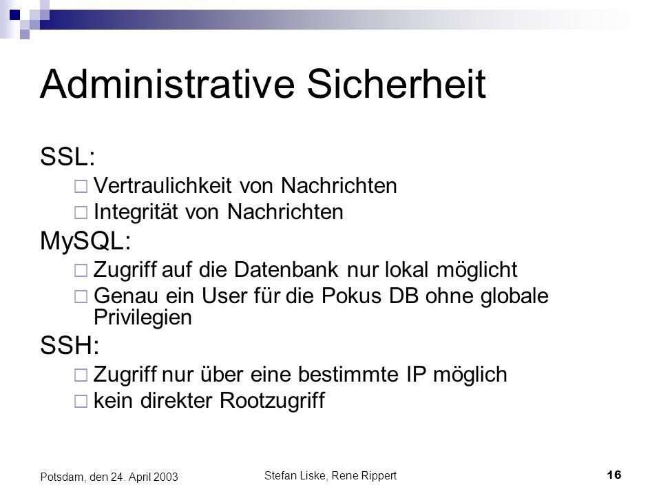 Stefan Liske, Rene Rippert16 Potsdam, den 24. April 2003 Administrative Sicherheit SSL: Vertraulichkeit von Nachrichten Integrität von Nachrichten MyS