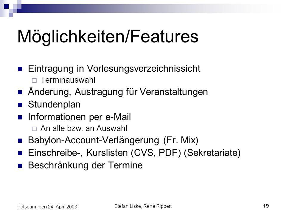 Stefan Liske, Rene Rippert19 Potsdam, den 24. April 2003 Möglichkeiten/Features Eintragung in Vorlesungsverzeichnissicht Terminauswahl Änderung, Austr