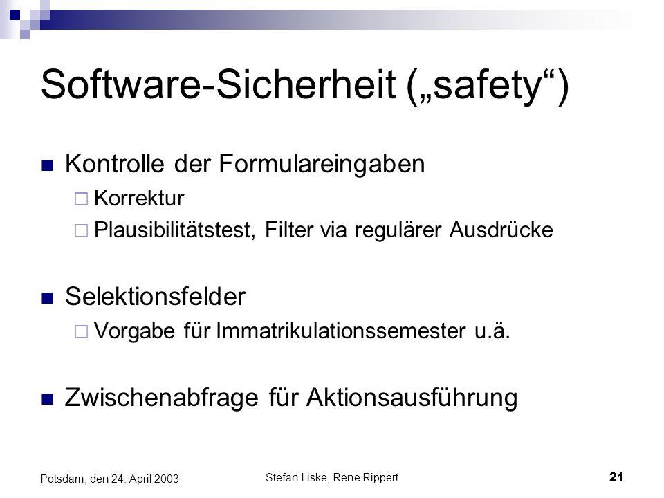Stefan Liske, Rene Rippert21 Potsdam, den 24. April 2003 Software-Sicherheit (safety) Kontrolle der Formulareingaben Korrektur Plausibilitätstest, Fil