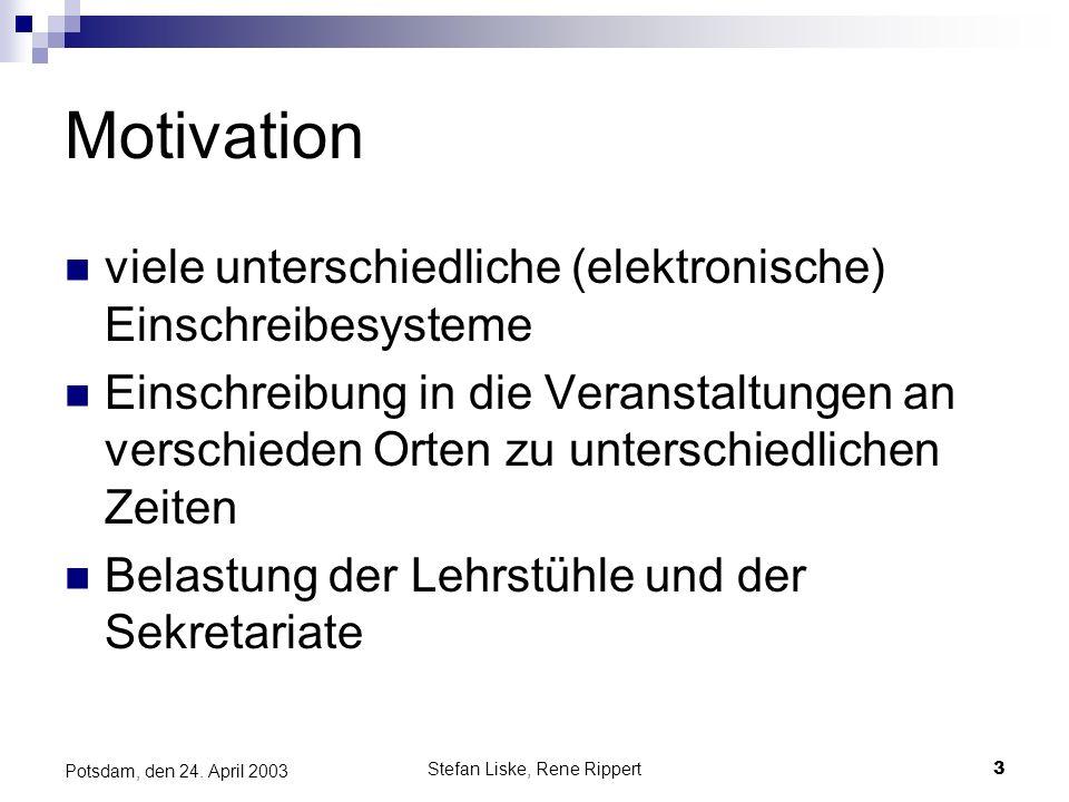 Stefan Liske, Rene Rippert3 Potsdam, den 24. April 2003 Motivation viele unterschiedliche (elektronische) Einschreibesysteme Einschreibung in die Vera